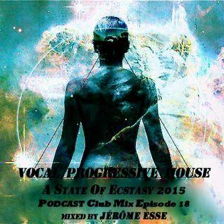 Vocal Progressive House ★ A State Of Ecstasy PODCAST 2015 [Club Mix] E18