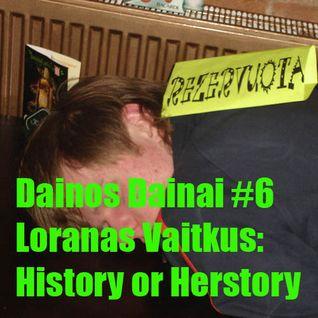 Dainos Dainai #6 Loranas Vaitkus: History or Herstory