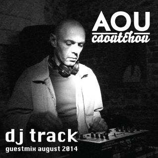 DJ Track - Guest mix August 2014 [AOU-M20]