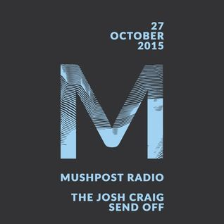 2015 October 27 - Mushpost Radio: The Josh Craig Send Off