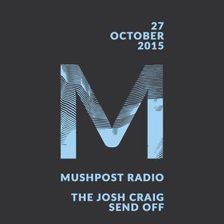2015 October 27 - Mushpost Radio: The Josh Craig Send Off
