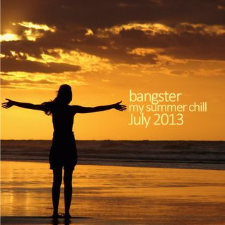 bangster - my summer chill (July 2013)