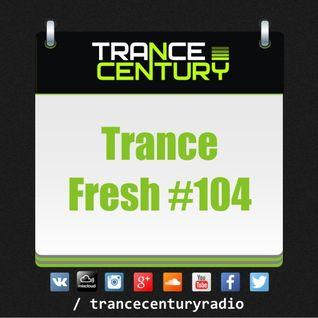 Trance Century Radio - #TranceFresh 104
