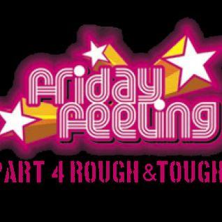 Friday Feeling Part 4 Rough & Tough