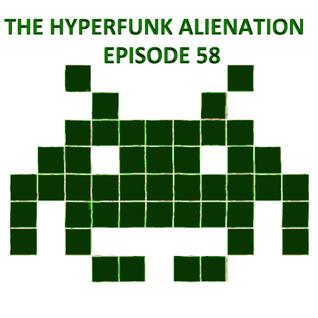 The Hyperfunk Alienation - Episode 58