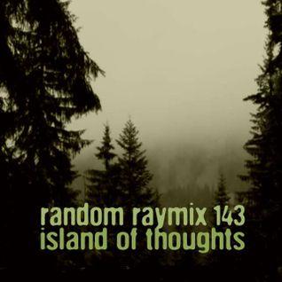 Random raymix 143 - island of thoughts