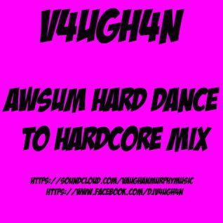 V4UGH4N - AWsum Hard Dance to Hardcore Mix