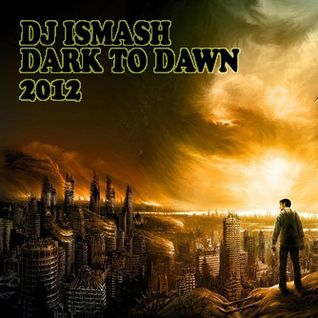 DJ ISMASH Dark to Dawn Mix 2012 ( Dubstep-Ambient-IDM )