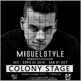 #MiguelStyleLive Set - Expo Dj 2016 Colony Stage - Sab 01 Oct