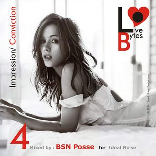 Love Bytes Vol. 4 - Impression + Conviction (Guest Mixed by BSN Posse for Ideal Noise)