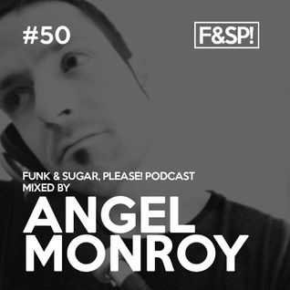 Funk & Sugar, Please! podcast 50 by Angel Monroy