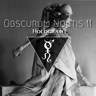 Obscurum Noctis XI ∴ Hologram