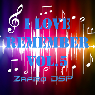 I Love Remember vol.5 by Zafiro DSP 18-6-2013
