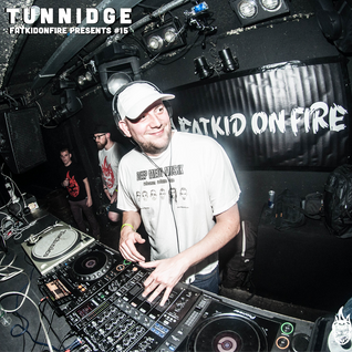 FatKidOnFire Presents #15 - Tunnidge