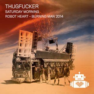 Thugfucker - Robot Heart - Burning Man 2014