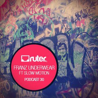 Ruter Podcast 30// Franz Underwear Ft Slow Motion