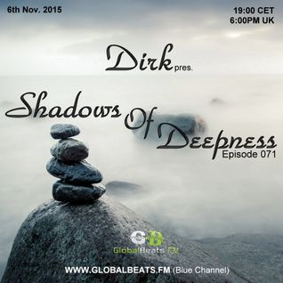Dirk pres. Shadows Of Deepness 071 (6th Nov. 2015) on Globalbeats.FM (Blue Channel)