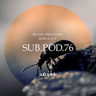 sub.pod.76 - frank sebastian - run & fly