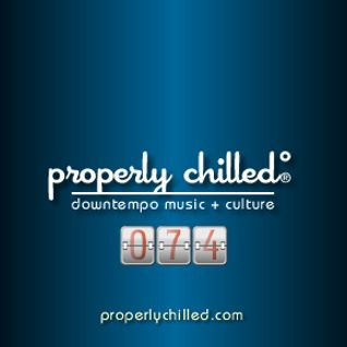 Properly Chilled Podcast #74 (A)
