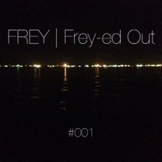 Frey-ed Out EP001