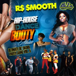 Ultimate Ol Skool Party Jamz Vol. 5 - Hip-House/House/Dance/Booty Music  [Mixed by R$ $mooth]