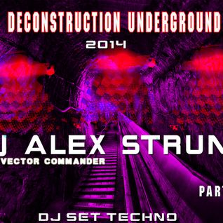 Dj Alex Strunz @ Deconstruction Underground -  PART 02 - 15-04-2014