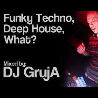 DJ GrujA - Funky Techno or Deep House, What?