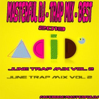 MASTERFUL DJ - TRAP MIX - BEST 2013 (JUNE TRAP MIX) VOL 2
