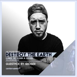 Destroy The Earth Podcast #039 (Guestmix by Gioser)
