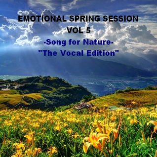 "EMOTIONAL SPRING SESSION VOL 5  - Song for Nature - ""The Vocal Edition"""