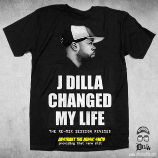 J DILLA Changed My Life: The RE-Mix Session Revised| By A.T.M.S. | 2016