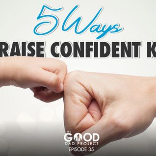 Five Proven Ways to Raise Confident Kids – GDP35