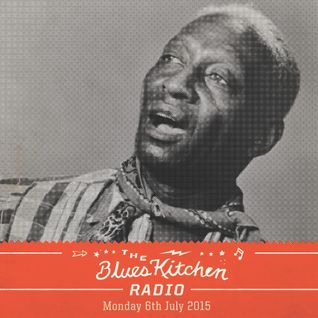 THE BLUES KITCHEN RADIO: 06 JULY 2015