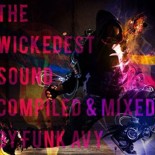 THE WICKEDEST SOUND (Compiled & Mixed by Funk Avy)