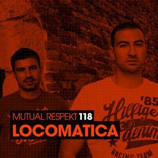 Mutual Respekt 118 with Locomatica