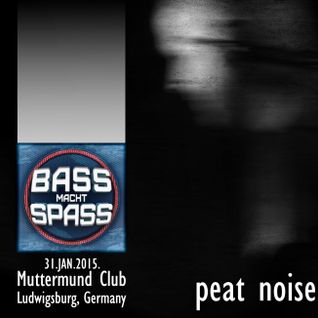 Peat Noise @ Bass Macht Spass, Club Muttermund, Ludwigsburg (Germany) (31.JAN.2015)