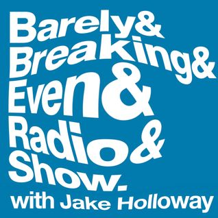 The Barely Breaking Even Show with Jake Holloway - #17 - 14/1/14