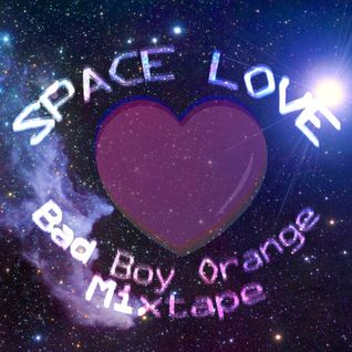 2013-05-19 - Bad Boy Orange - Space Love Mixtape