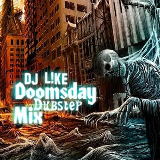 L!KE's Doomsday Dubstep Mix