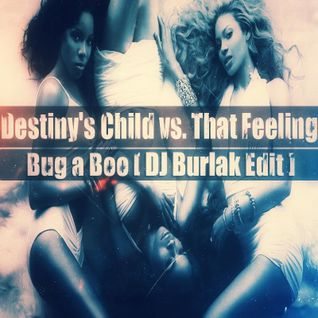 Destiny's Child vs. That Feeling - Bug A Boo ( DJ BURLAK Edit 2015 )