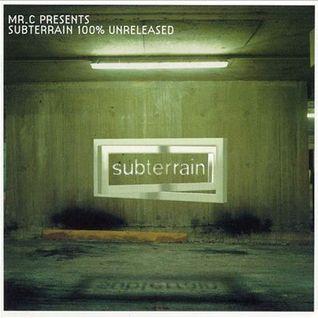 Mr. C Presents Subterrain 100% Unreleased