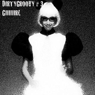 Dirtygroovy#3 giiiiiirl