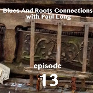 Blues And Roots Connections, with Paul Long: episode 13
