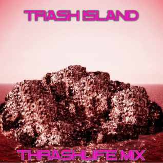 TRASH ISLAND THRASHLiFE MiX