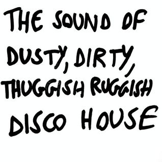 The Sound Of Dusty, Dirty, Thuggish Ruggish Disco House