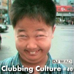 DJ Wad - Clubbing Culture #40 (Podcast)