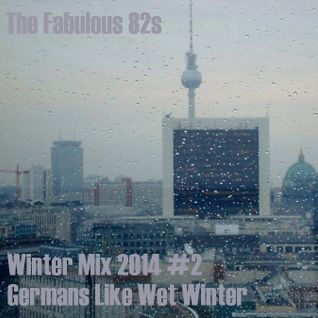 Winter 2014 Mix #2 - Germans Like Wet Winter