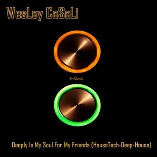 WesLey CaSaLi - Deeply In My Soul For My Friends (HouseTech-Deep-House)