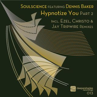 Soulscience featuring Dennis Baker - Hypnotize You (Ezel's Remix) Deeper Shades Rec SOULFUL HOUSE
