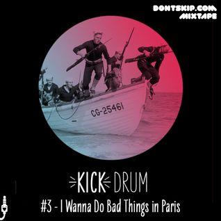 Dontskip.com - Kick Drum #3 - I Wanna Do Bad Things In Paris